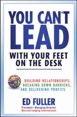 Fuller, Ed - You Can't Lead With Your Feet On the Desk: Building Relationships, Breaking Down Barriers, and Delivering Profits, ebook