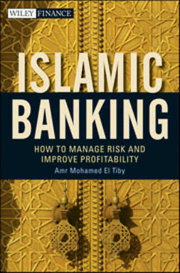 Ahmed, Amr Mohamed El Tiby - Islamic Banking: How to Manage Risk and Improve Profitability, e-kirja