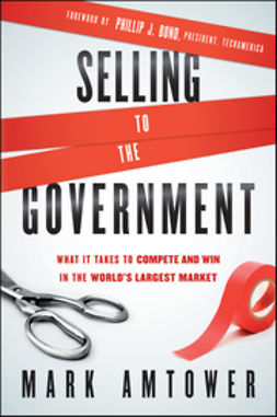 Amtower, Mark - Selling to the Government: What It Takes to Compete and Win in the World's Largest Market, ebook