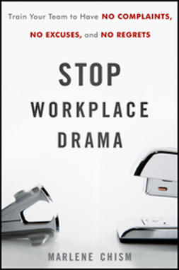 Chism, Marlene - Stop Workplace Drama: Train Your Team to have No Complaints, No Excuses, and No Regrets, ebook