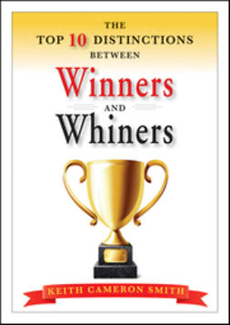 Smith, Keith Cameron - The Top 10 Distinctions Between Winners and Whiners, e-kirja