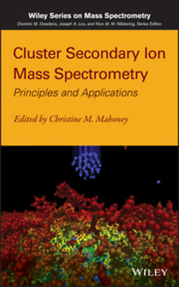 Mahoney, Christine M. - Cluster Secondary Ion Mass Spectrometry: Principles and Applications, e-kirja
