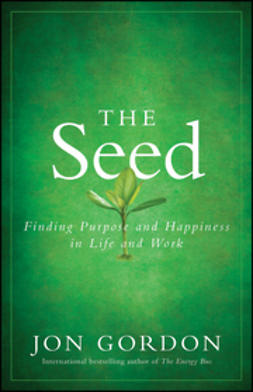 Gordon, Jon - The Seed: Finding Purpose and Happiness in Life and Work, ebook