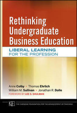 Colby, Anne - Rethinking Undergraduate Business Education: Liberal Learning for the Profession, ebook