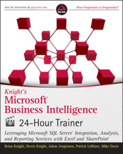 Davis, Mike - Knight's Microsoft Business Intelligence 24-Hour Trainer: Leveraging Microsoft SQL Server Integration, Analysis, and Reporting Services with Excel and SharePoint, e-kirja