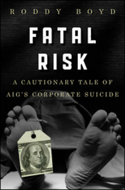 Boyd, Roddy - Fatal Risk: A Cautionary Tale of AIG's Corporate Suicide, ebook