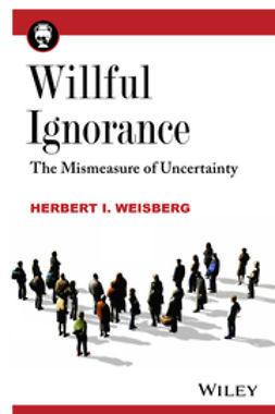 Weisberg, Herbert I. - Willful Ignorance: The Mismeasure of Uncertainty, ebook