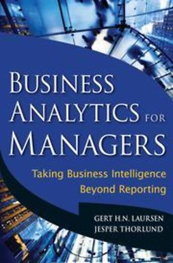 Laursen, Gert - Business Analytics for Managers: Taking Business Intelligence Beyond Reporting, e-kirja