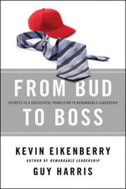Eikenberry, Kevin - From Bud to Boss: Secrets to a Successful Transition to Remarkable Leadership, ebook