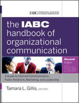 Gillis, Tamara - The IABC Handbook of Organizational Communication: A Guide to Internal Communication, Public Relations, Marketing, and Leadership, e-kirja