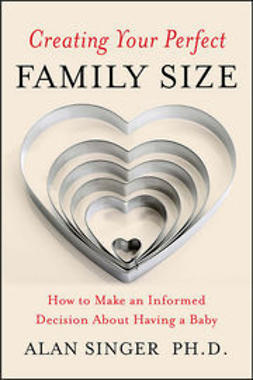 Singer, Alan - Creating Your Perfect Family Size: How to Make an Informed Decision About Having a Baby, ebook