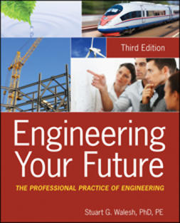 Walesh, Stuart G. - Engineering Your Future: The Professional Practice of Engineering, ebook