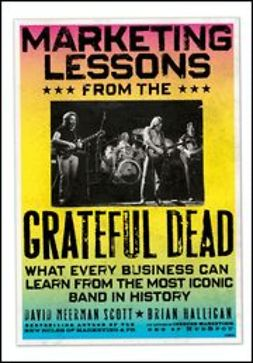 Scott, David Meerman - Marketing Lessons from the Grateful Dead: What Every Business Can Learn from the Most Iconic Band in History, ebook