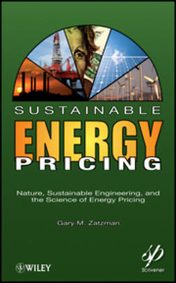Zatzman, Gary - Sustainable Energy Pricing: Nature, Sustainable Engineering, and the Science of Energy Pricing, ebook