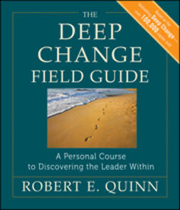 Quinn, Robert E. - The Deep Change Field Guide: A Personal Course to Discovering the Leader Within, ebook