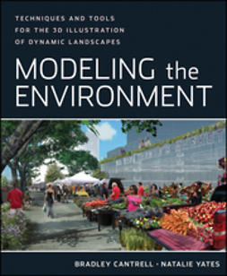 Cantrell, Bradley - Modeling the Environment: Techniques and Tools for the 3D Illustration of Dynamic Landscapes, ebook