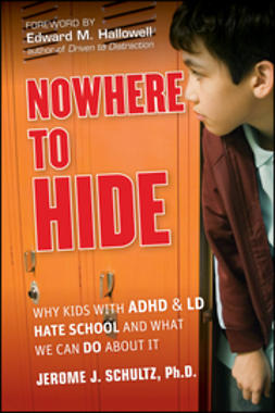 Hallowell, Edward M. - Nowhere to Hide: Why Kids with ADHD and LD Hate School and What We Can Do About It, ebook