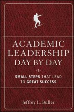 Buller, Jeffrey L. - Academic Leadership Day by Day: Small Steps That Lead to Great Success, ebook
