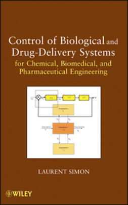 Simon, Laurent - Control of Biological and Drug-Delivery Systems for Chemical, Biomedical, and Pharmaceutical Engineering, e-kirja