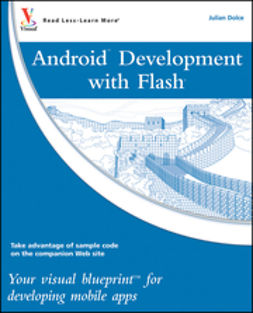 Dolce, Julian - Android<sup><small>TM</small></sup> Development with Flash<sup>®</sup>: Your visual blueprint<sup><small>TM</small></sup> for developing mobile apps, ebook