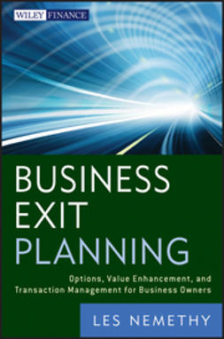 Nemethy, Les - Business Exit Planning: Options, Value Enhancement, and Transaction Management for Business Owners, e-kirja