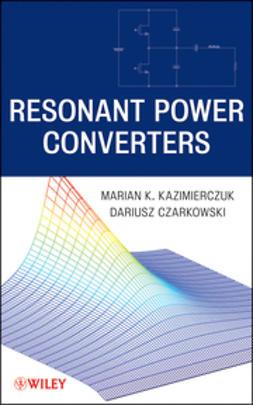 Czarkowski, Dariusz - Resonant Power Converters, e-kirja