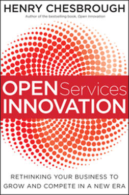 Chesbrough, Henry - Open Services Innovation: Rethinking Your Business to Grow and Compete in a New Era, e-bok