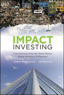 Bugg-Levine, Antony - Impact Investing: Transforming How We Make Money While Making a Difference, ebook