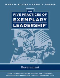 Kouzes, James M. - The Five Practices of Exemplary Leadership: Government, e-kirja