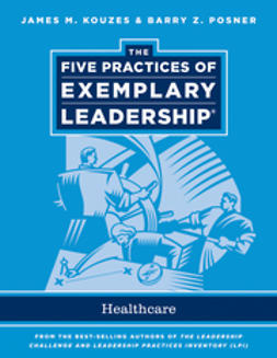Kouzes, James M. - The Five Practices of Exemplary Leadership: Healthcare - General, ebook