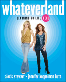 Stewart, Alexis - Whateverland: Learning to Live Here, ebook