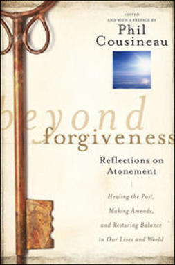 Cousineau, Phil - Beyond Forgiveness: Reflections on Atonement, ebook