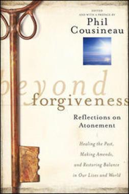 Cousineau, Phil - Beyond Forgiveness: Reflections on Atonement, ebook