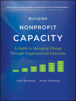 Brothers, John - Building Nonprofit Capacity: A Guide to Managing Change Through Organizational Lifecycles, ebook