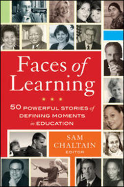Chaltain, Sam - Faces of Learning: 50 Powerful Stories of Defining Moments in Education, e-kirja