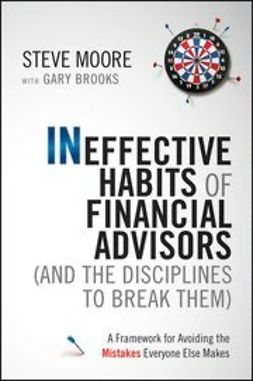 Brooks, Gary - Ineffective Habits of Financial Advisors (and the Disciplines to Break Them): A Framework for Avoiding the Mistakes Everyone Else Makes, ebook