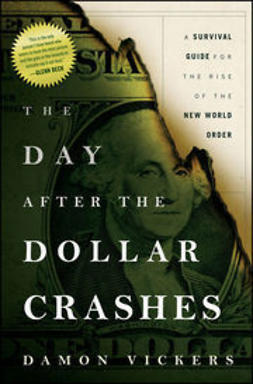 Vickers, Damon - The Day After the Dollar Crashes: A Survival Guide for the Rise of the New World Order, ebook
