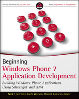 Beginning Windows Phone 7 application development : building Windows Phone applications using Silverlight and XNA / Nick Lecrenski, Karli Watson, Robert Fonseca-Ensor