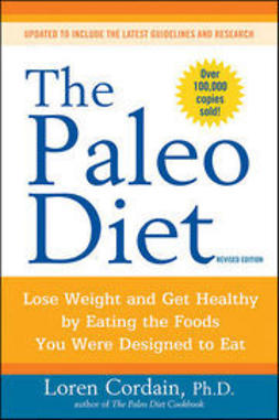Cordain, Loren - The Paleo Diet: Lose Weight and Get Healthy by Eating the Foods You Were Designed to Eat, e-bok