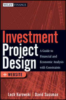 Kurowski, Lech - Investment Project Design: A Guide to Financial and Economic Analysis with Constraints, e-bok