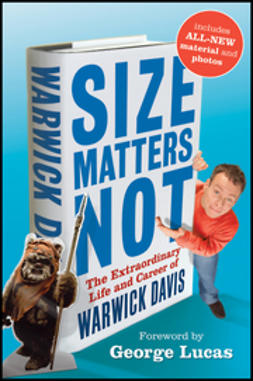 Davis, Warwick - Size Matters Not: The Extraordinary Life and Career of Warwick Davis, ebook