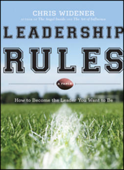 Widener, Chris - Leadership Rules: How to Become the Leader You Want to Be, ebook