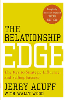 Acuff, Jerry - The Relationship Edge: The Key to Strategic Influence and Selling Success, ebook