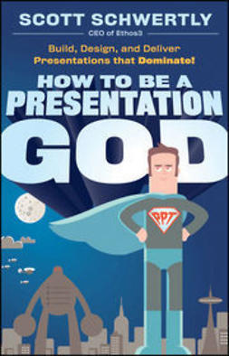 Schwertly, Scott - How to be a Presentation God: Build, Design, and Deliver Presentations that Dominate, ebook