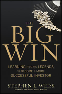 Weiss, Stephen L. - The Big Win: Learning from the Legends to Become a More Successful Investor, ebook