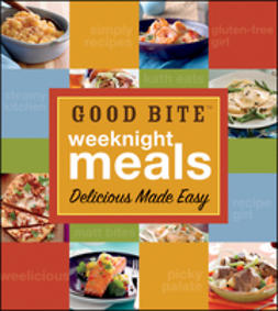 UNKNOWN - Good Bite Weeknight Meals: Delicious Made Easy, ebook