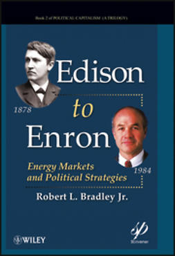 Bradley, Robert L. - Edison to Enron: Energy Markets and Political Strategies, ebook