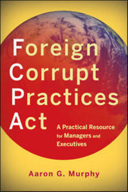 Murphy, Aaron G. - Foreign Corrupt Practices Act: A Practical Resource for Managers and Executives, ebook