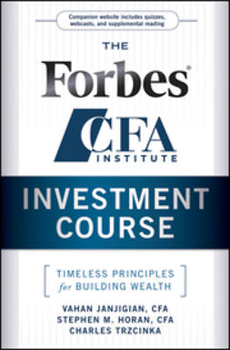 Horan, Stephen M. - The Forbes/CFA Institute Investment Course: Timeless Principles for Building Wealth, ebook