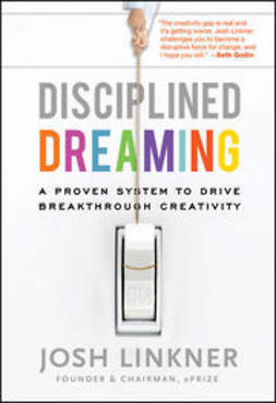Linkner, Josh - Disciplined Dreaming: A Proven System to Drive Breakthrough Creativity, ebook
